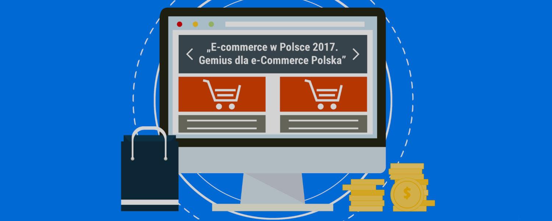 Raport e-commerce w Polsce 2017 Gemius dla E-commerce Polska