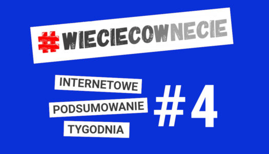 Internetówka #4 – tygodniowa porcja newsów