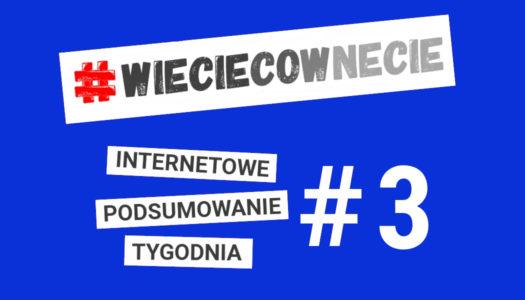 Internetówka #3 – tygodniowa porcja newsów