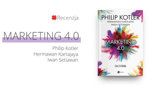 """Zmiana układu sił na rynku, czyli """"Marketing 4.0"""" Philipa Kotlera"""